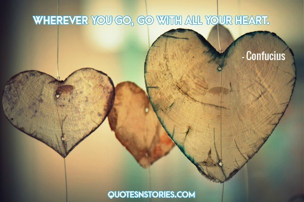 Wherever you go, go with all your heart  - QuotesNStories