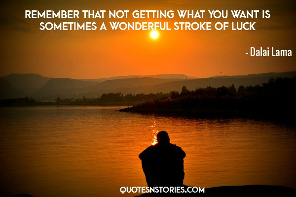 Remember that not getting what you want is sometimes a wonderful stroke of luck