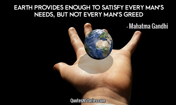 Earth provides enough to satisfy every man's needs, but not every man's greed
