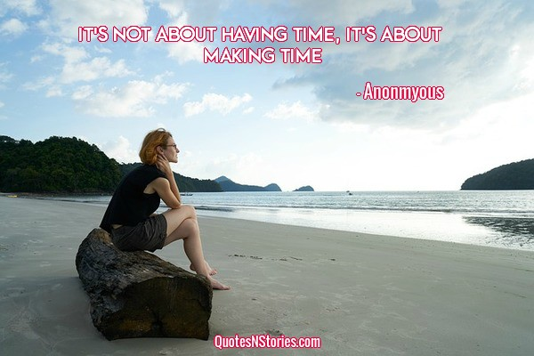 Anonmyous Quote Cool Quote Its Not About Having Time,its About Making Time