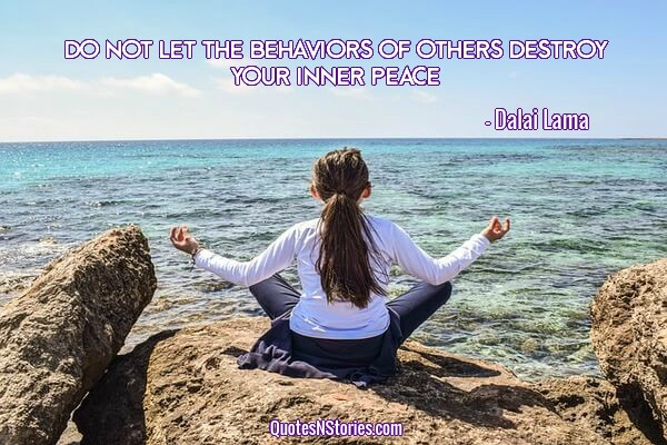 Do not let the behaviors of others destroy your inner peace