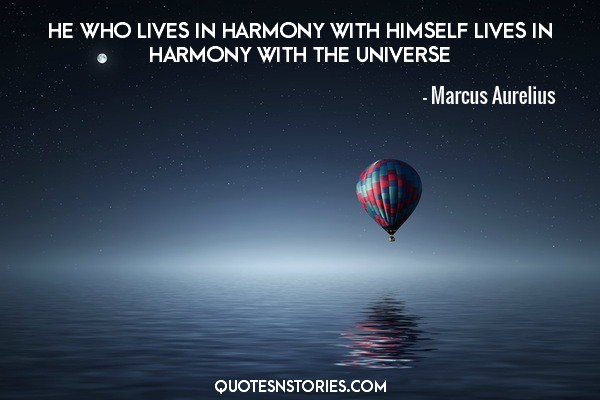 He who lives in harmony with himself lives in harmony with the universe