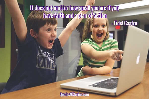 It does not matter how small you are if you have faith and a plan of action