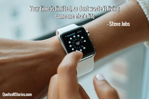 Your time is limited, so dont waste it living someone else's life