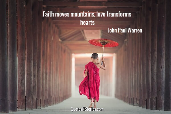 Faith moves mountains, love transforms hearts