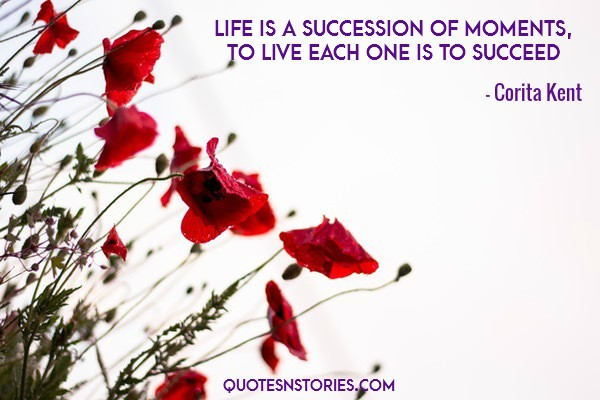 Life is a succession of moments, to live each one is to succeed