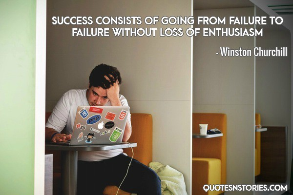 Winston Churchill- Encouraging quote- Success consists of going from failure to failure without loss of enthusiasm