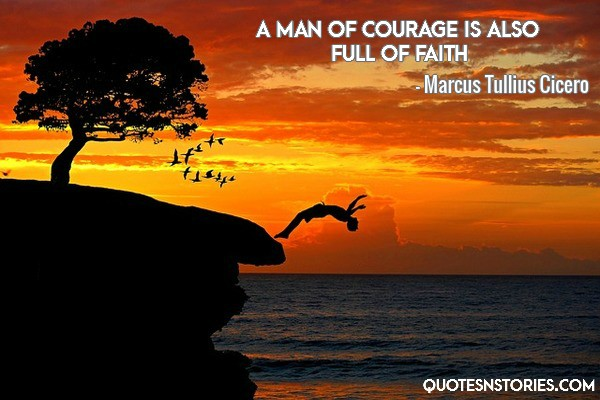 A man of courage is also full of faith.