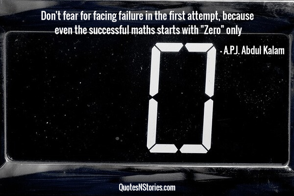 Don't fear for facing failure in the first attempt, because even the successful maths starts with Zero only