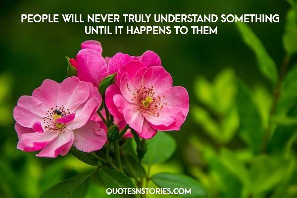 People will never truly understand something until it happens to them