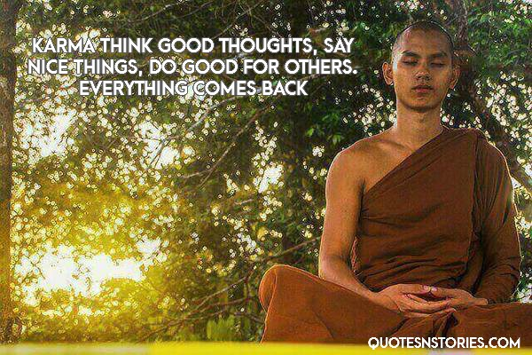 karma think good thoughts, say nice things, do good for others. Everything comes back