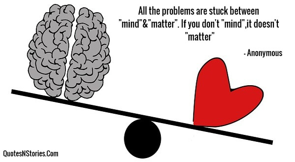 All the problems are stuck between mind&matter. If you don't mind,it doesn't matter