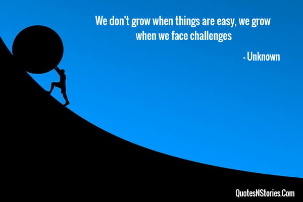 We don't grow when things are easy, we grow when we face challenges
