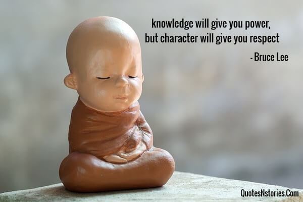 knowledge will give you power, but character will give you respect
