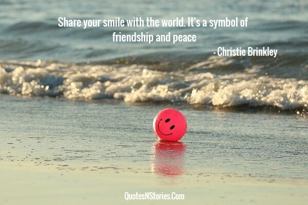 Christie Brinkley quote- Wise quote- Share your smile with the world. Its a symbol of friendship and peace