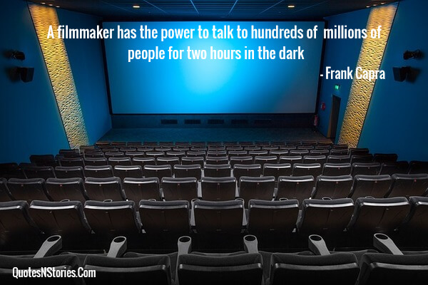 A filmmaker has the power to talk to hundreds of millions of people for two hours in the dark